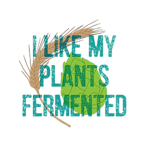 I Like My Plants Fermented Typography Design