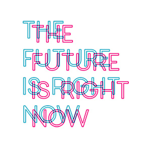 The Future Is Right Now Typography Design