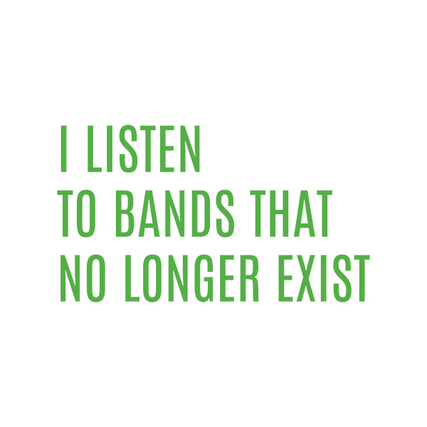 I Listen To Bands That No Longer Exist Typography Design
